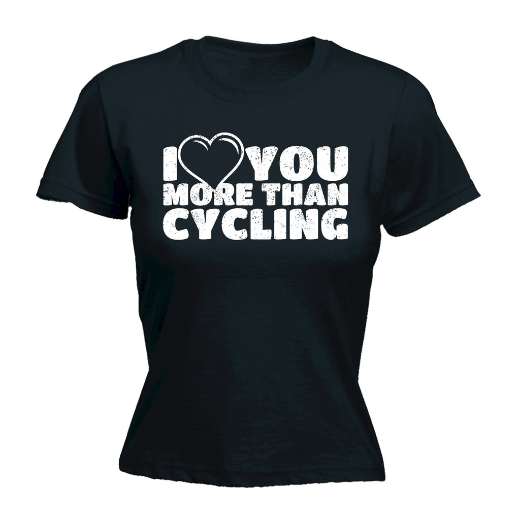 Women's I LOVE YOU MORE THAN CYCLING ... HEART DESIGN  - FITTED T-SHIRT