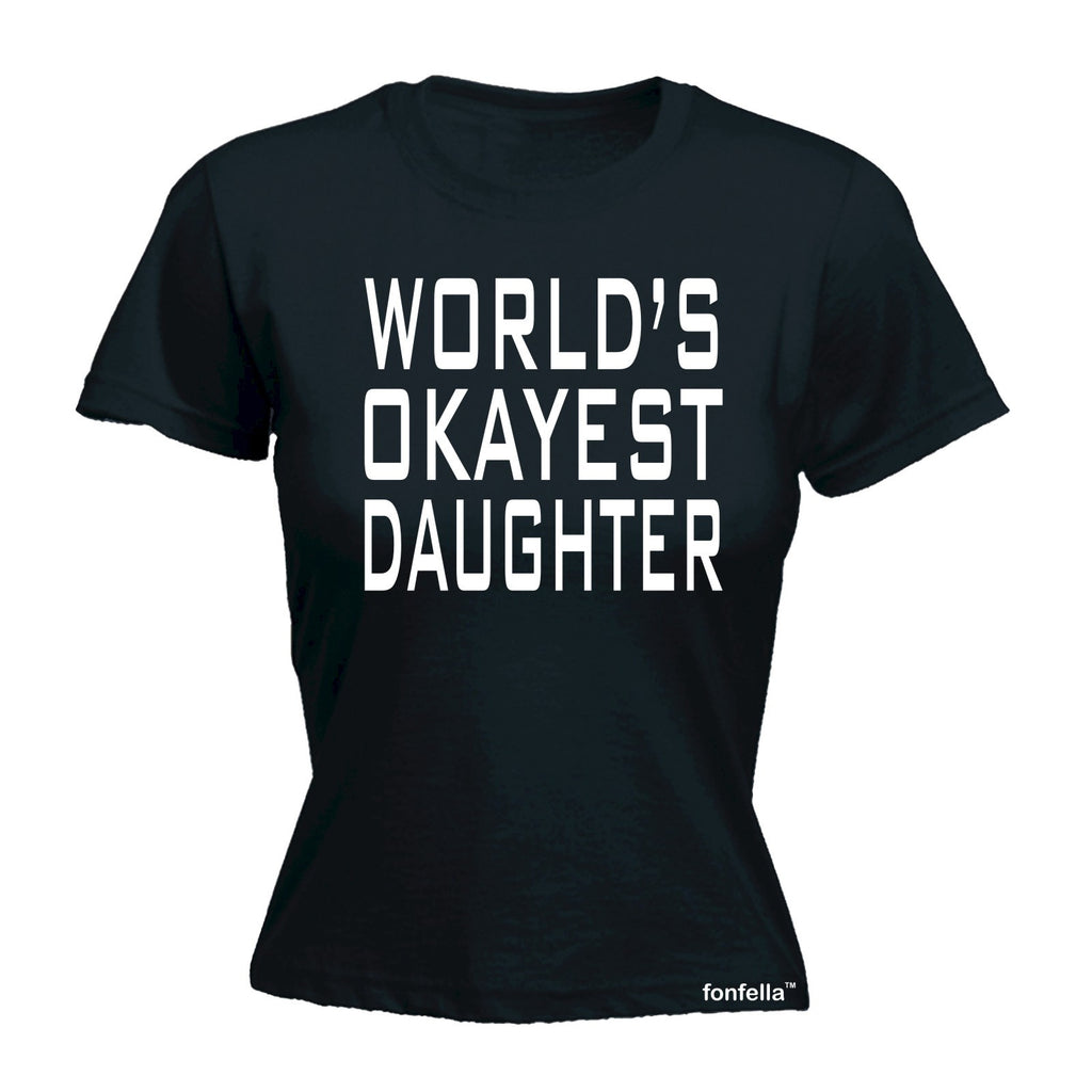 LADIES WORLD'S OKAYEST DAUGHTER - NEW PREMIUM FITTED T-SHIRT (VARIOUS COLOURS) - S M L XL 2XL - by Slogans