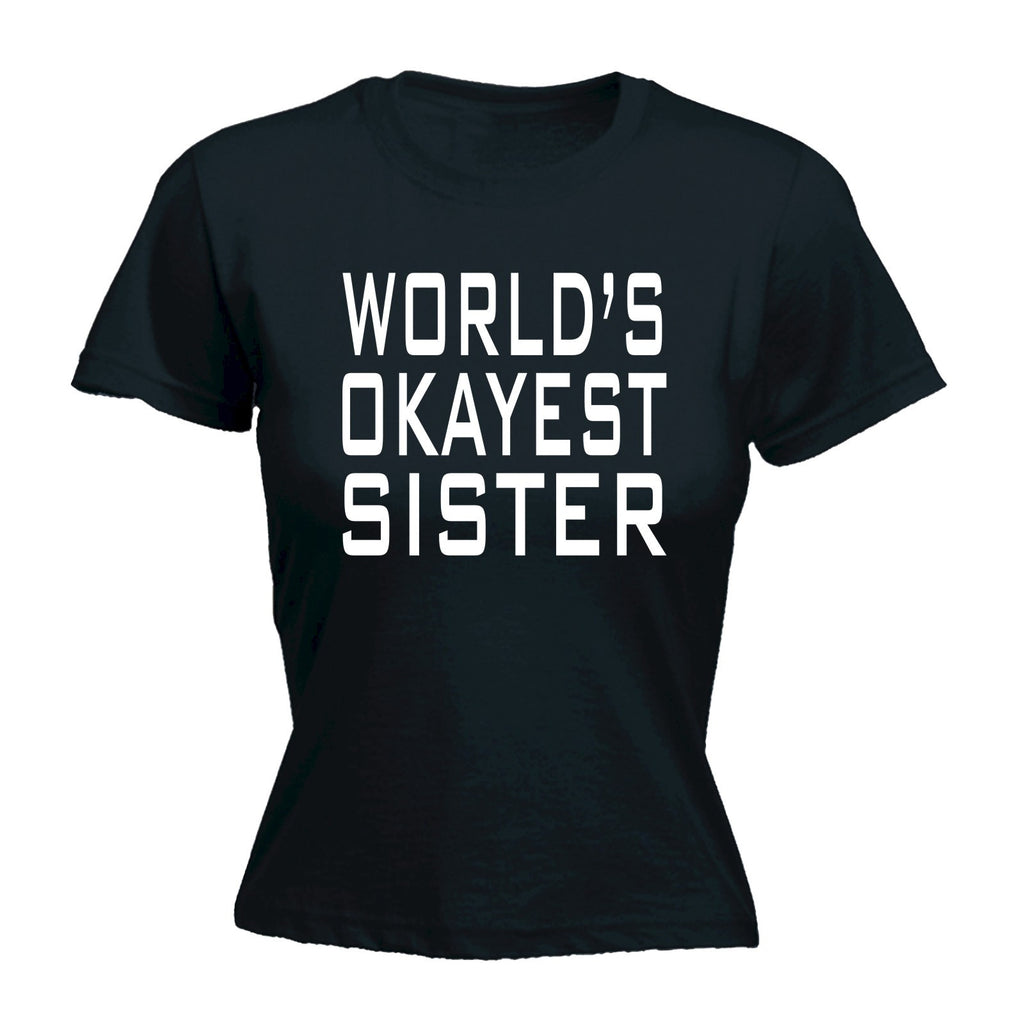 LADIES WORLD'S OKAYEST SISTER - NEW PREMIUM FITTED T-SHIRT (VARIOUS COLOURS) - S M L XL 2XL - by Slogans