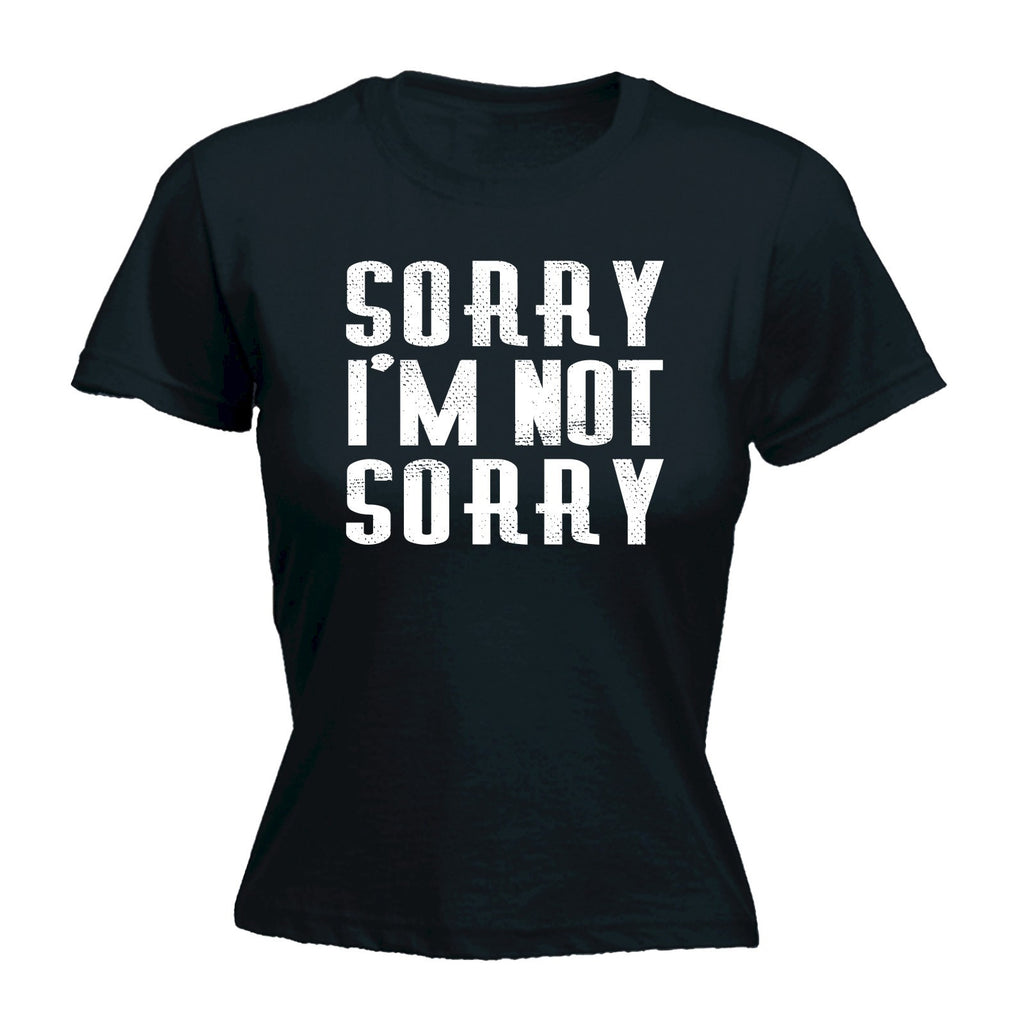 Women's SORRY I'M NOT SORRY  - FITTED T-SHIRT