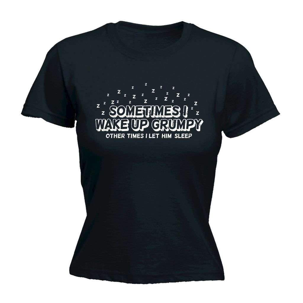 SOMETIMES I WAKE UP GRUMPY OTHER TIMES I LET HIM SLEEP - WOMEN'S FITTED T-SHIRT