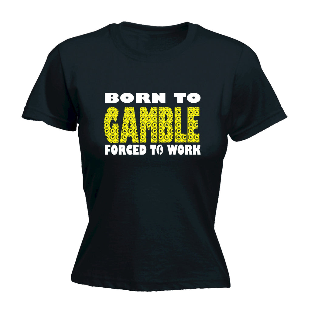 Women's BORN TO GAMBLE FORCED TO WORK  - FITTED T-SHIRT