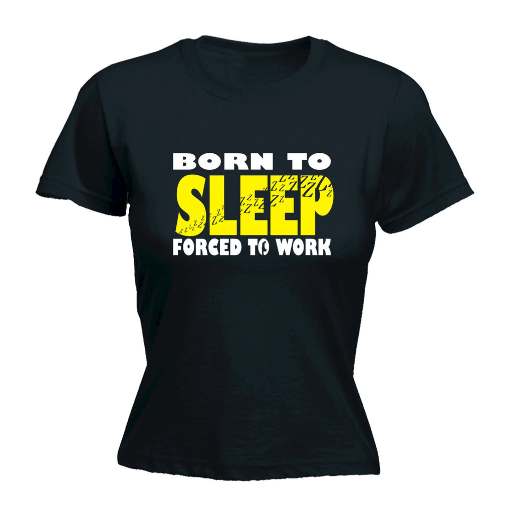 Women's BORN TO SLEEP FORCED TO WORK  - FITTED T-SHIRT
