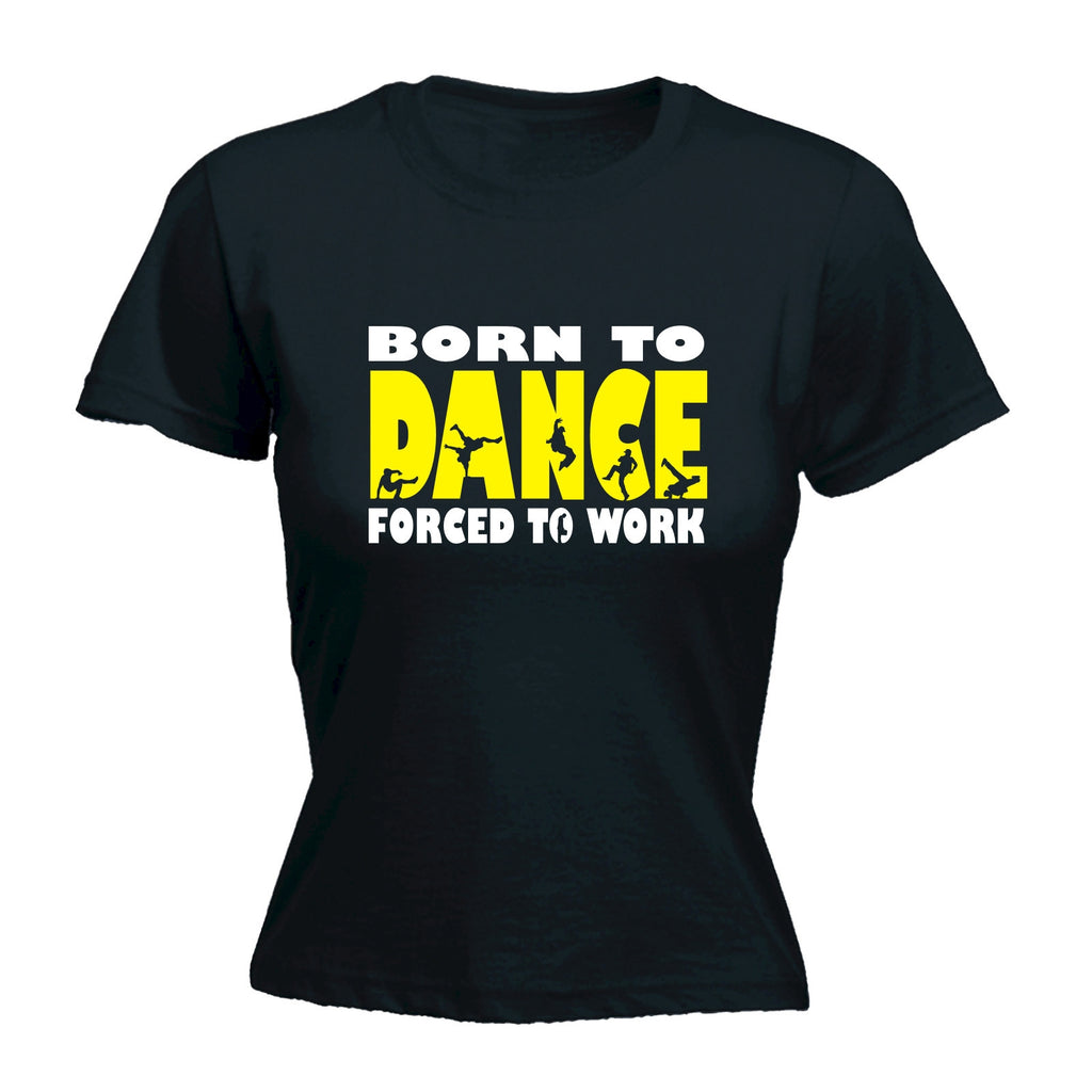 Women's BORN TO BREAK DANCE FORCED TO WORK  - FITTED T-SHIRT