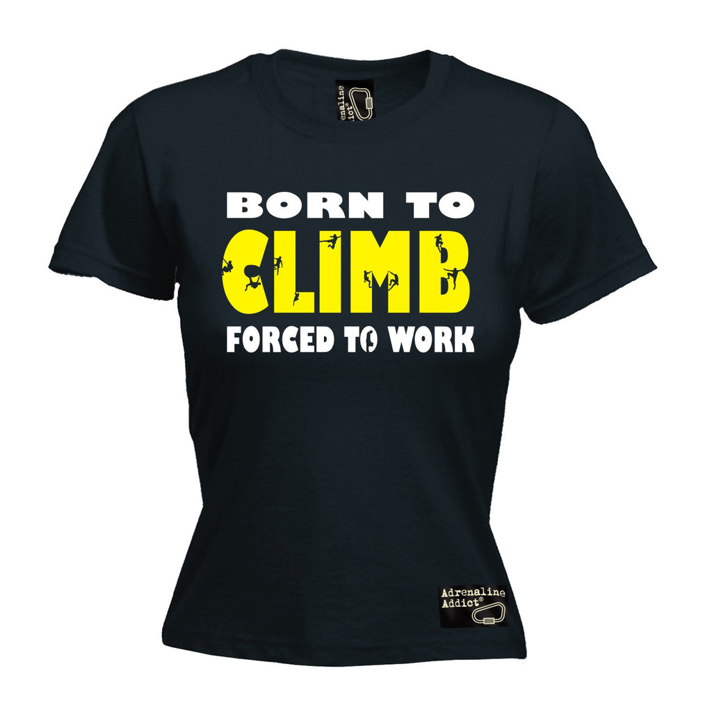 Adrenaline Addict Premium Women's Born To Climb Forced To Work - FITTED T-SHIRT