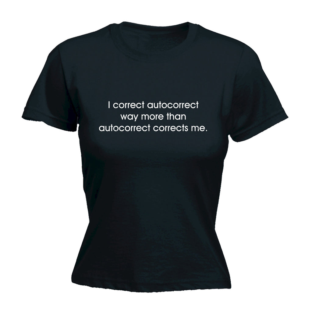 Women's I CORRECT AUTOCORRECT WAY MORE THAN AUTOCORRECT CORRECTS ME - FITTED T-SHIRT