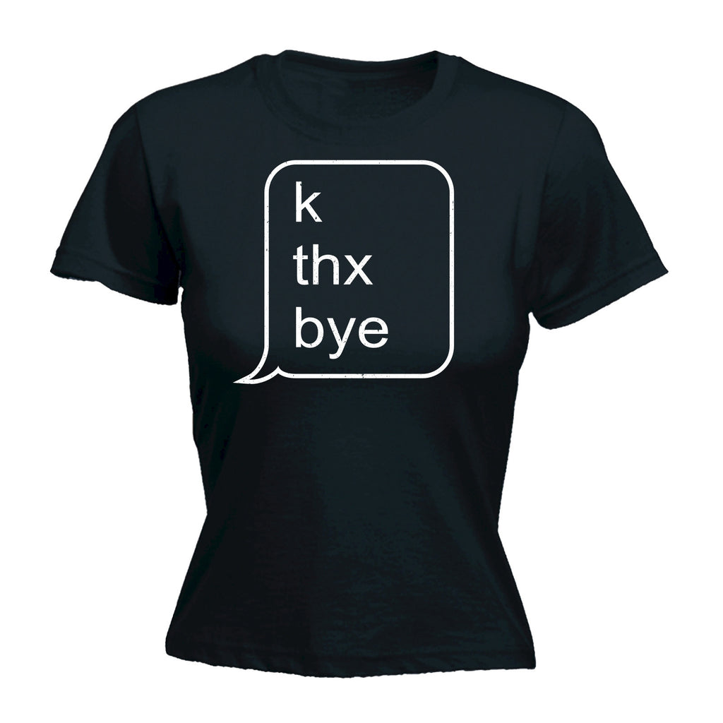 Women's K THX BYE ... TEXT MESSAGE DESIGN  - FITTED T-SHIRT
