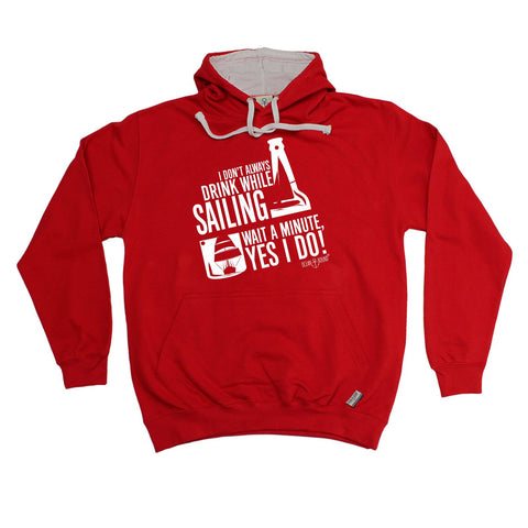 Ocean Bound -  I Don't Always Drink While Sailing Wait A Minute Yes I Do - HOODIE Funny