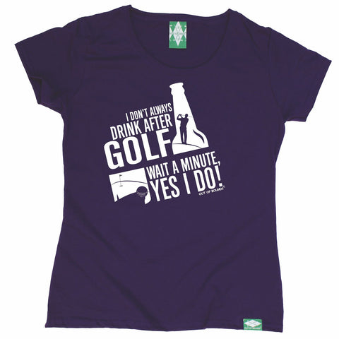 Out Of Bounds -  Women's I Don't Always Drink After Golf Wait Yes I Do - FITTED T-SHIRT Funny