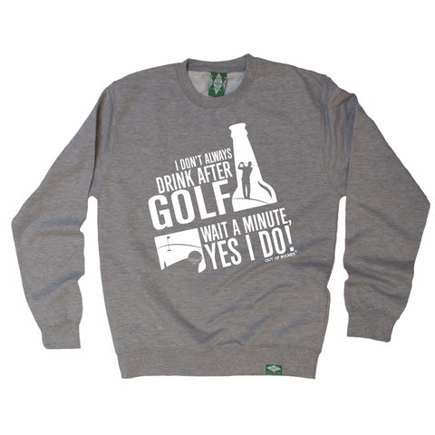 Out Of Bounds -   I Don't Always Drink After Golf Wait Yes I Do - SWEATSHIRT Funny
