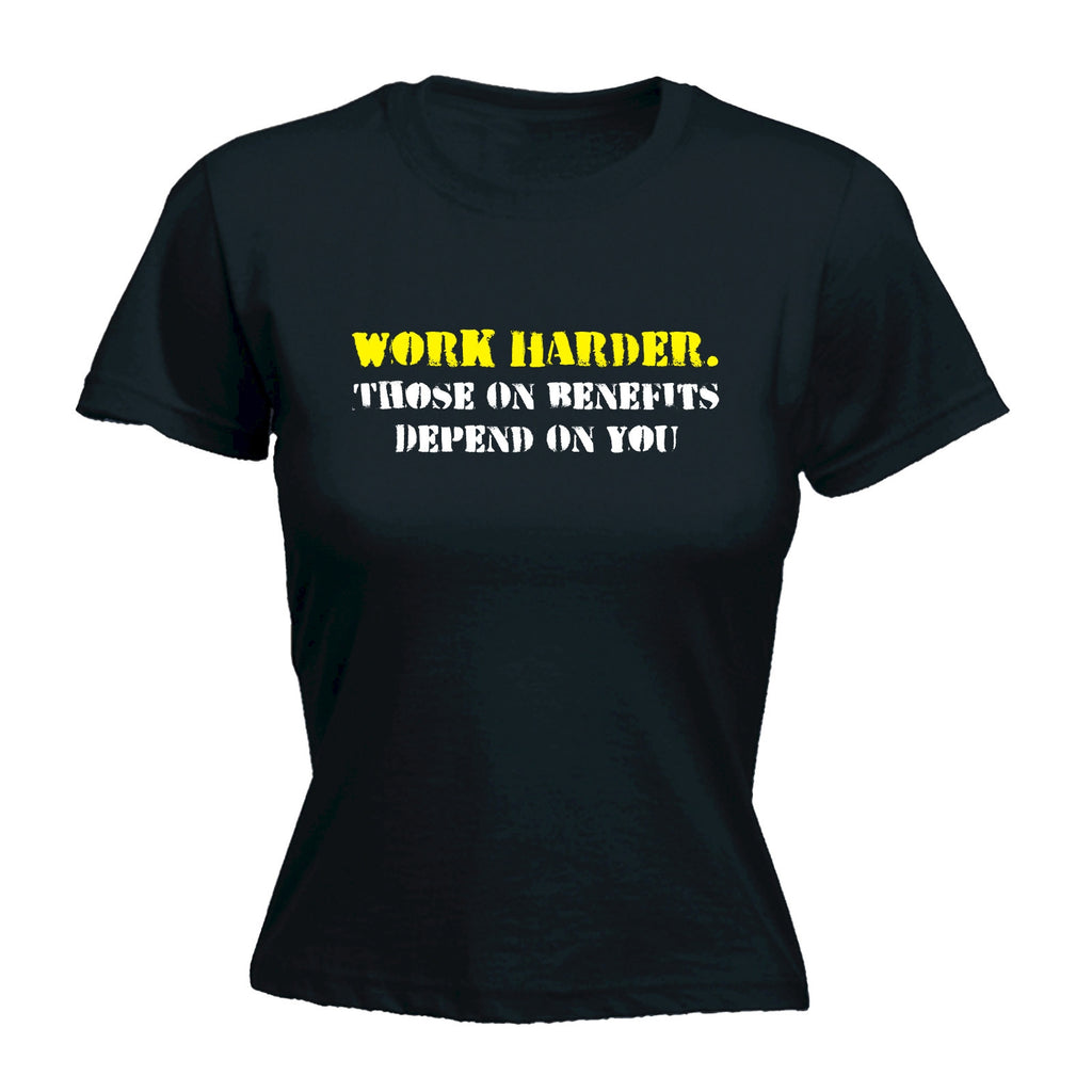 Work Harder Those On Benefits Depend On You - FITTED T-SHIRT