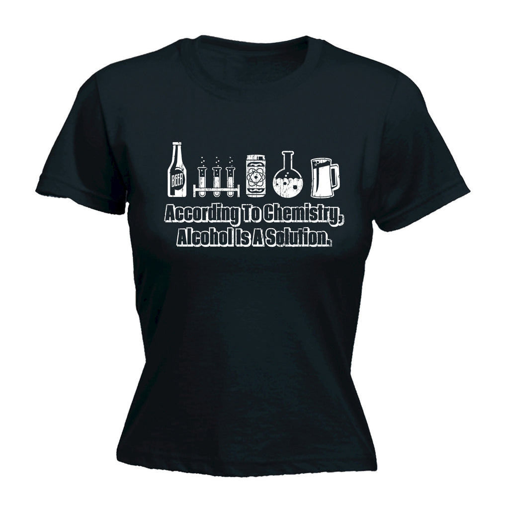 ACCORDING TO CHEMISTRY ALCOHOL IS A SOLUTION Fitted T-Shirt