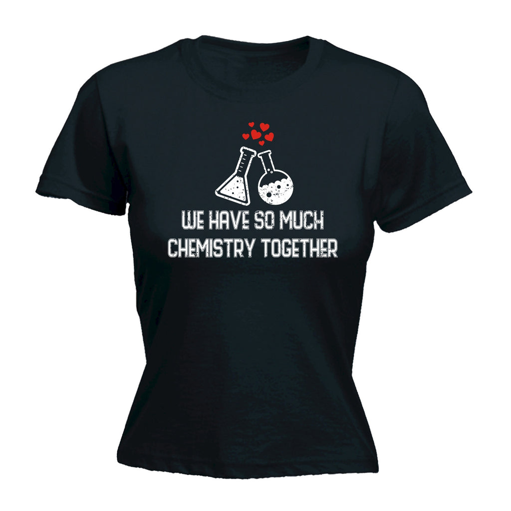 Women's WE HAVE SO MUCH CHEMISTRY TOGETHER ... CONTAINERS DESIGN  - FITTED T-SHIRT