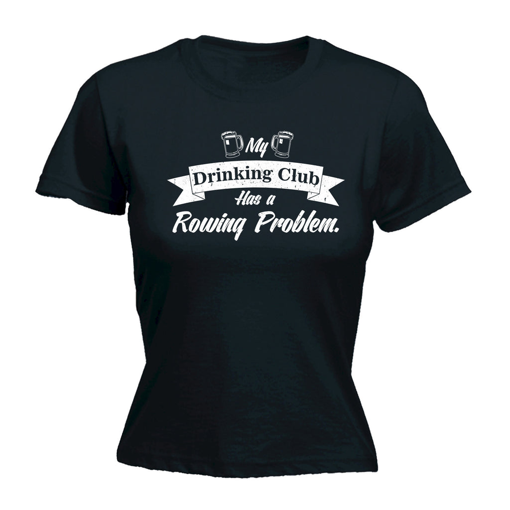 My Drinking Club Has A Rowing Problem - FITTED T-SHIRT