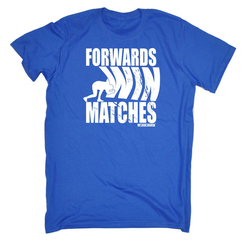 FORWARDS WIN MATCHES T-SHIRT - funny slogan tee