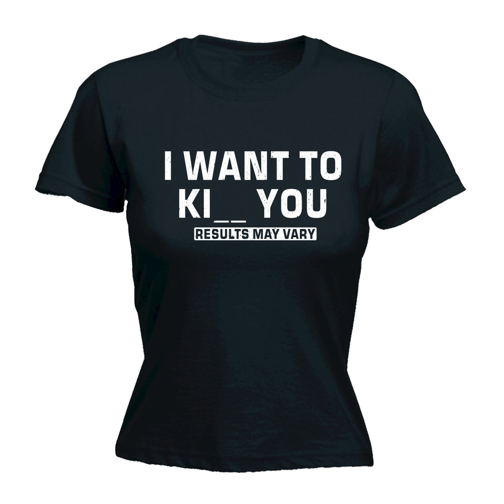 Women's I WANT TO KILL OR KISS YOU RESULTS MAY VARY  - FITTED T-SHIRT