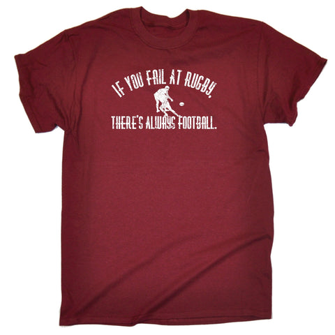 IF YOU FAIL AT RUGBY THERE'S ALWAYS FOOTBALL T-SHIRT - funny slogan tee
