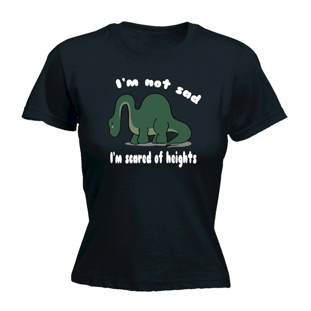 Women's I'M NOT SAD ... I'M SCARED OF HEIGHTS ... DINOSAUR DESIGN  - FITTED T-SHIRT