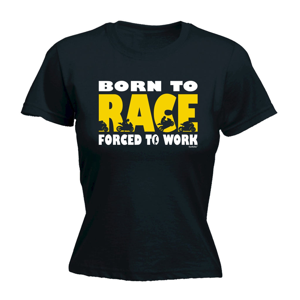 Women's BORN TO RACE FORCED TO WORK - FITTED T-SHIRT
