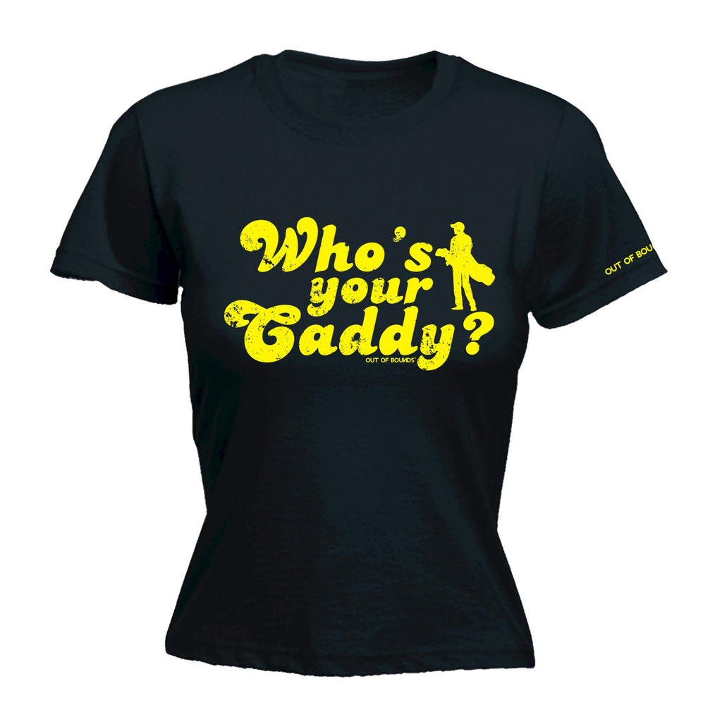 LADIES OUT OF BOUNDS - WHO'S YOUR CADDY - NEW PREMIUM FITTED T-SHIRT (VARIOUS COLOURS) - S M L XL 2XL - by fonfella