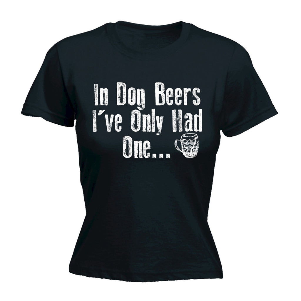 In Dog Beers I've Only Had One - Women's Fitted T Shirt