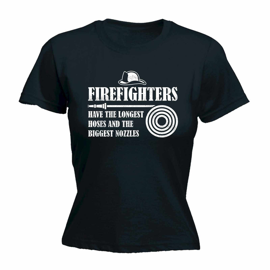 FIREFIGHTERS HAVE THE LONGEST HOSES AND THE BIGGEST NOZZLES - WOMEN'S FITTED T-SHIRT