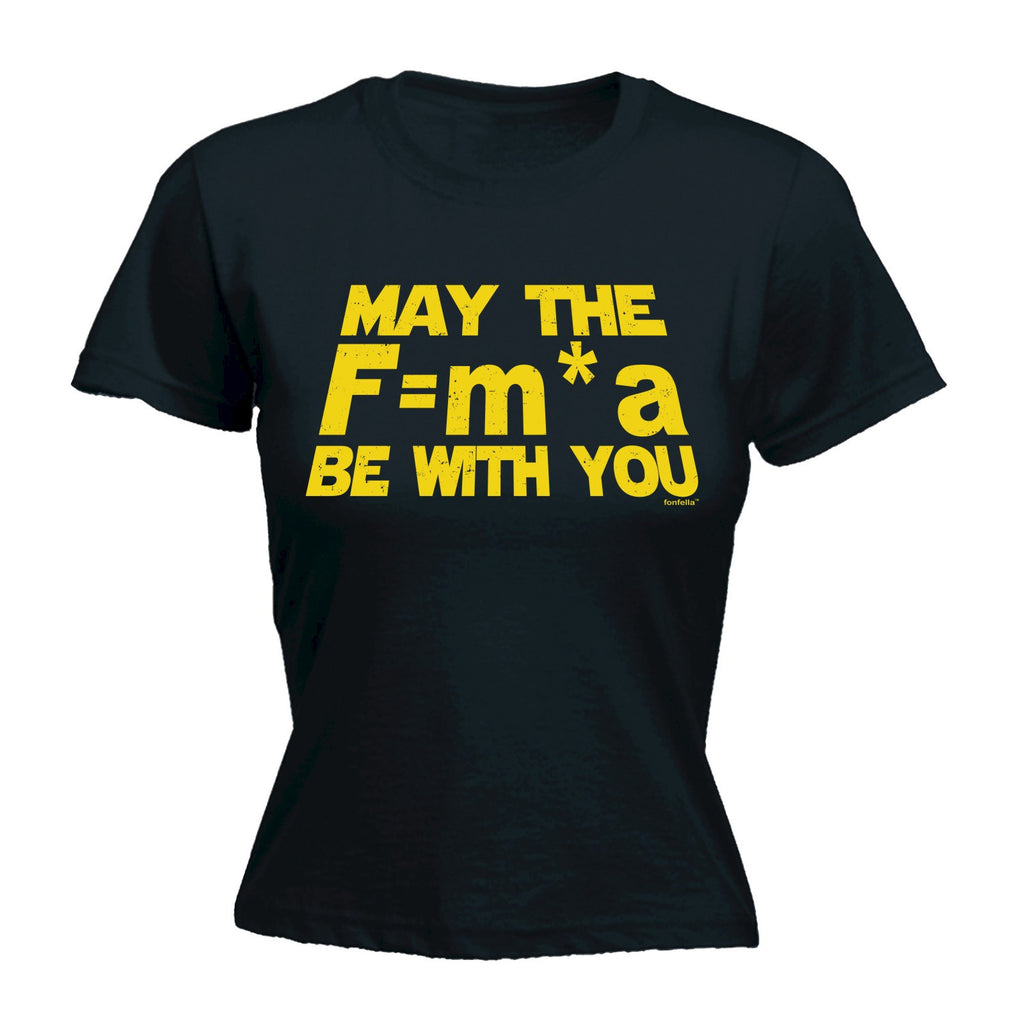 LADIES MAY THE F=M*A BE WITH YOU - NEWTONS FORCE LAW - NEW PREMIUM FITTED T-SHIRT (VARIOUS COLOURS) - S M L XL 2XL - by Slogans