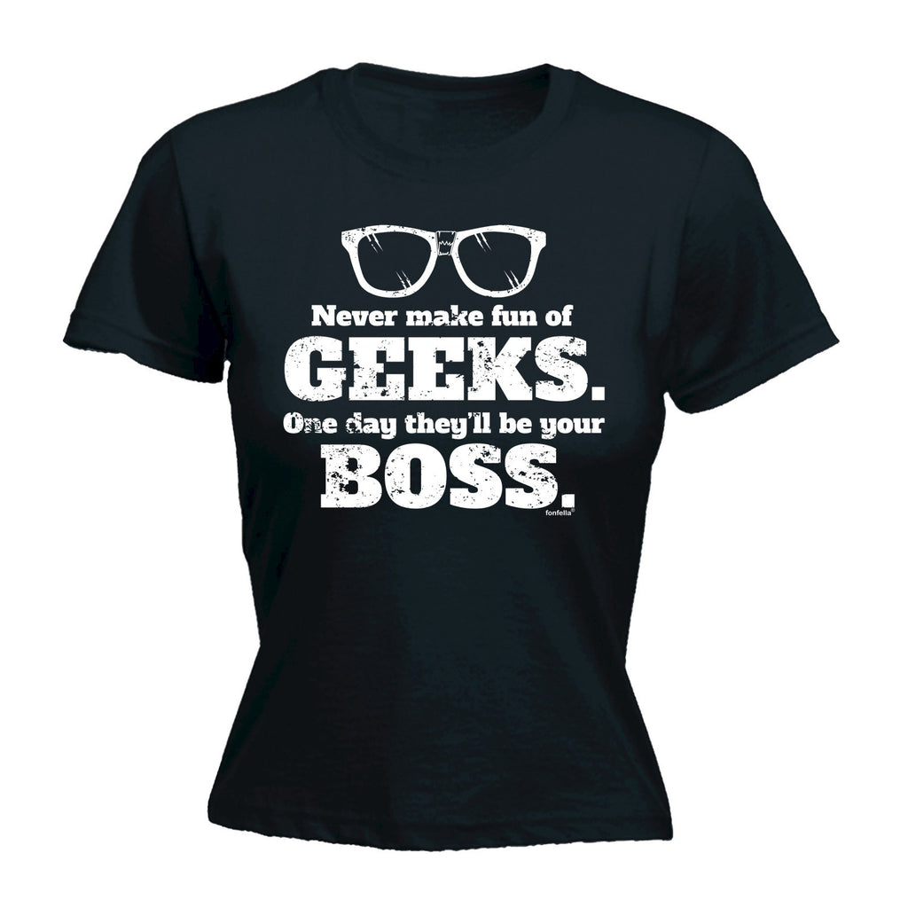 Women's NEVER MAKE FUN OF GEEKS ... BE YOUR BOSS - FITTED T-SHIRT