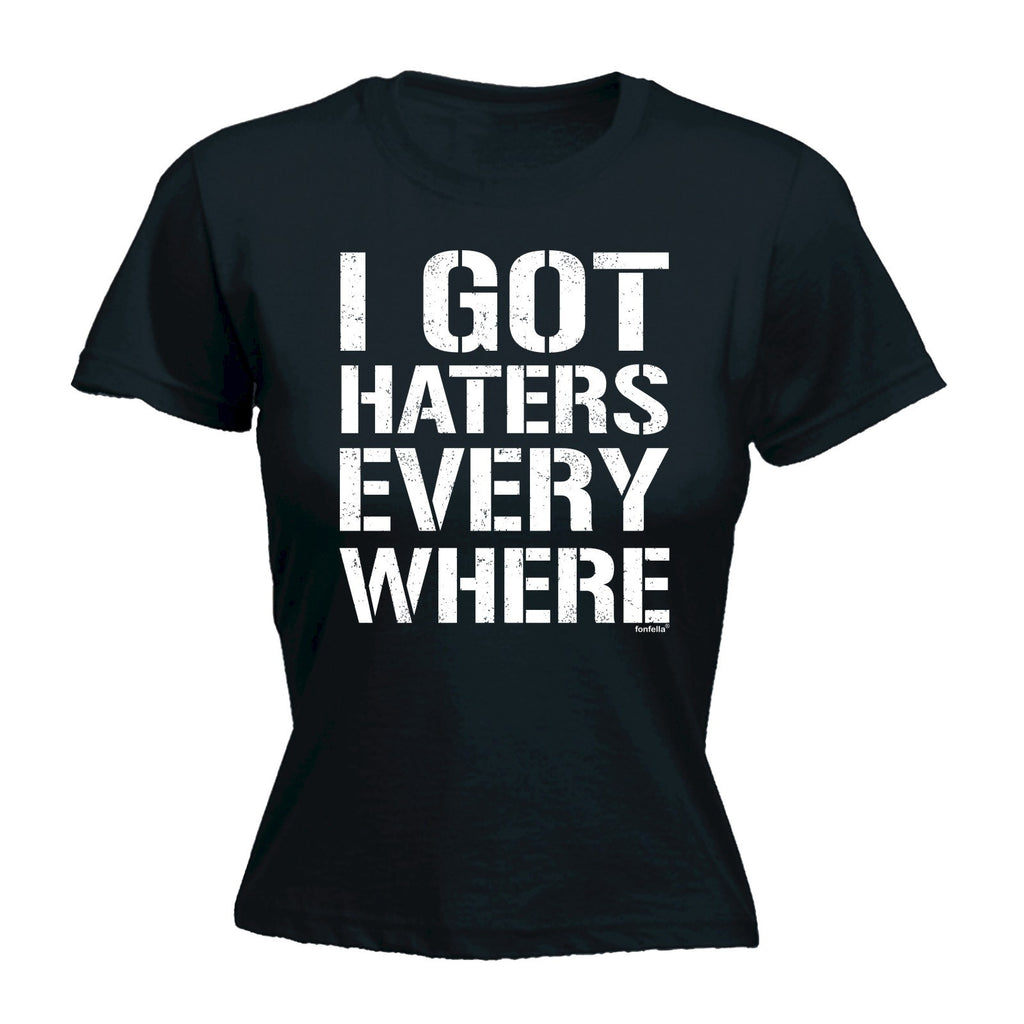 Women's I GOT HATERS EVERY WHERE  - FITTED T-SHIRT