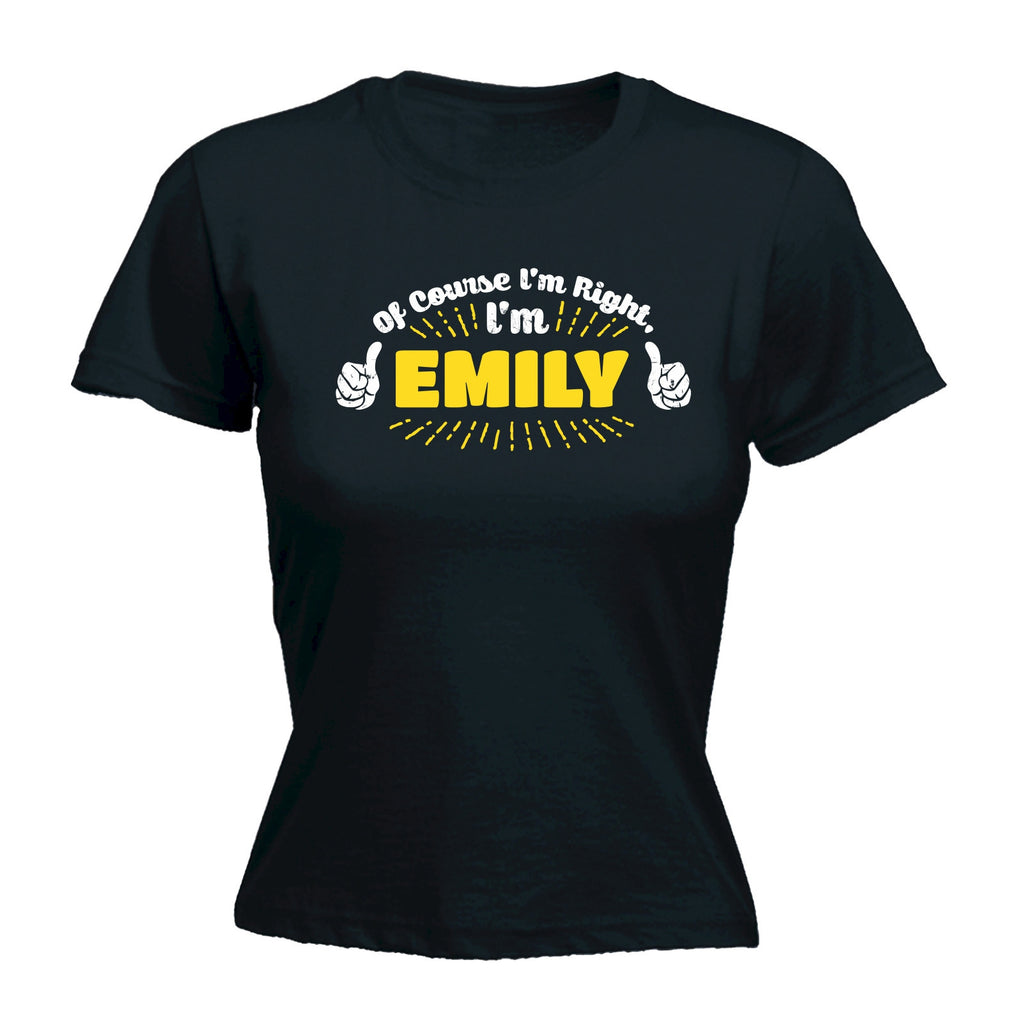Women's Of Course I'm Right I'm Emily - FITTED T-SHIRT