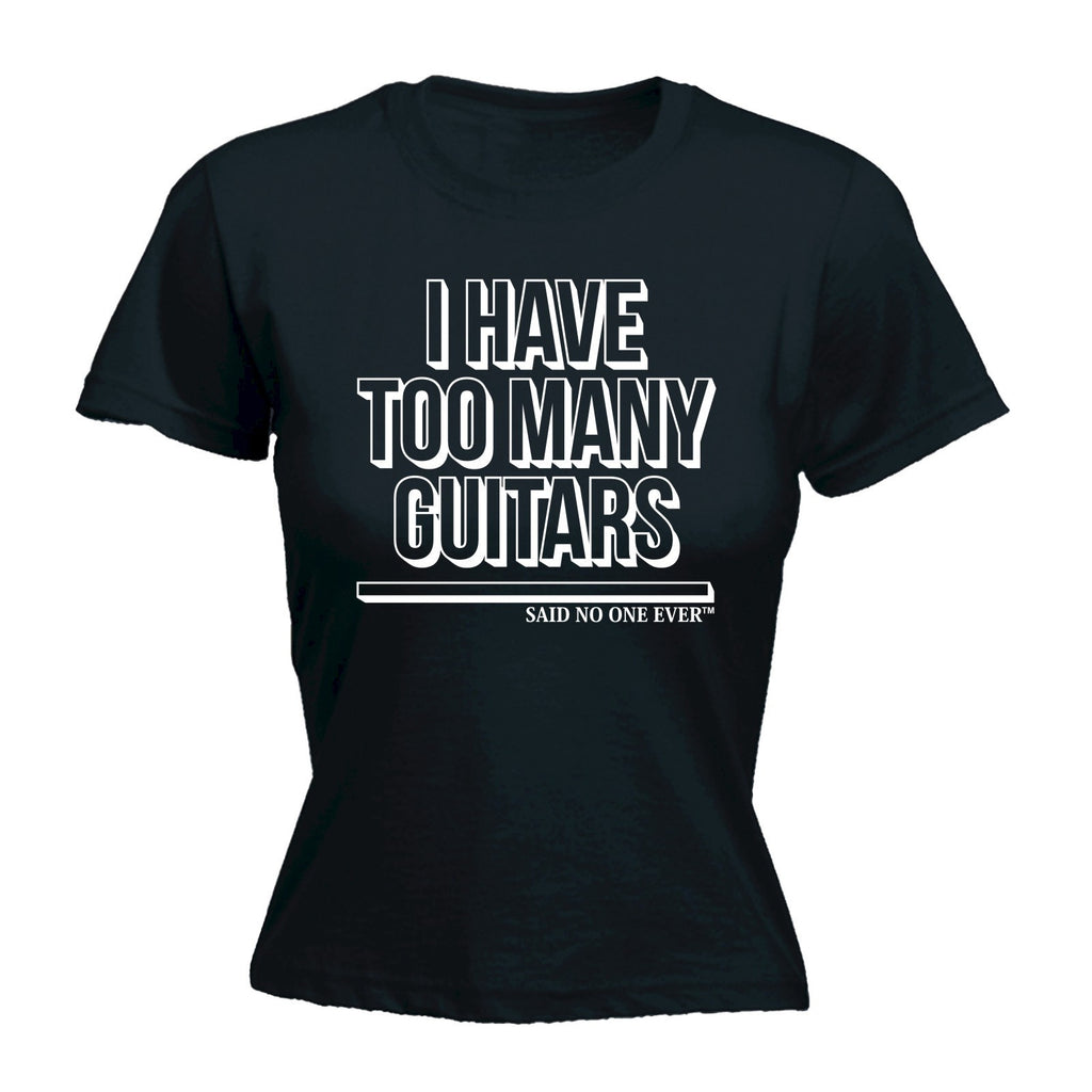 I Have Too Many Guitars Said No One Ever - Women's Fitted T Shirt