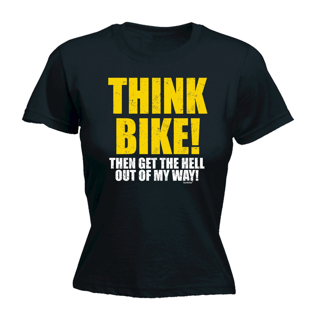 Women's THINK BIKE ! THEN GET THE HELL OUT OF THE WAY ! - FITTED T-SHIRT