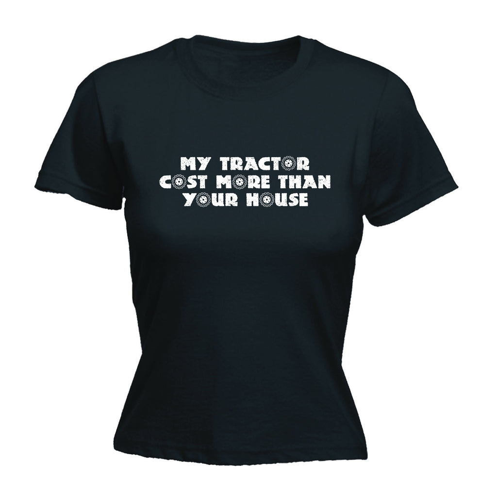 MY TRACTOR COST MORE THAN YOUR HOUSE - - Women's Fitted T-SHIRT
