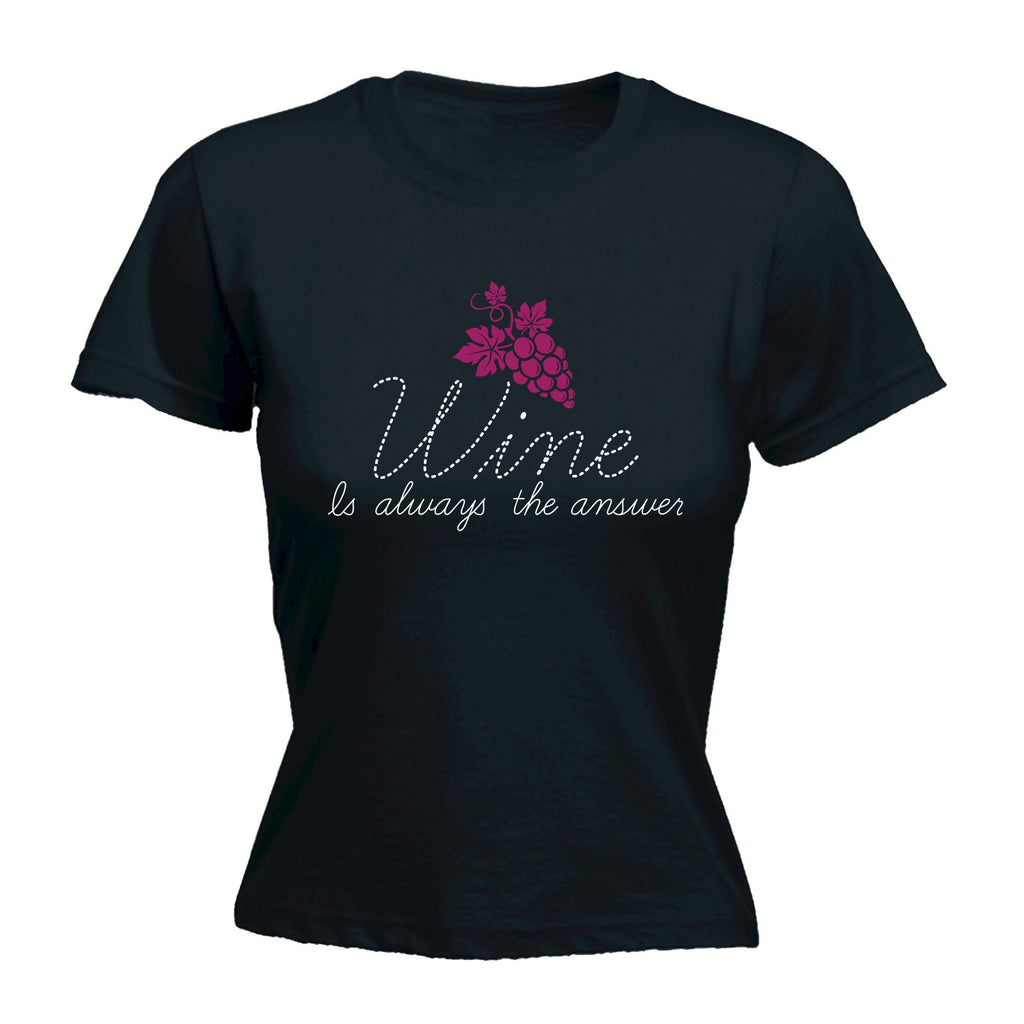 Wine Is Always The Answer - FITTED T-SHIRT