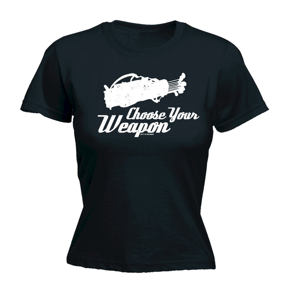 Women's CHOOSE YOUR WEAPON ... GOLF DESIGN  - FITTED T-SHIRT