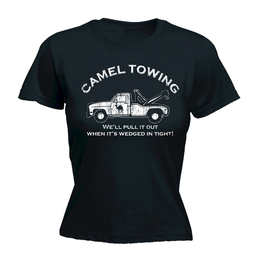 Women's CAMEL TOWING WE'LL PULL IT OUT WHEN IT'S WEDGED IN TIGHT - FITTED T-SHIRT