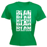 Women's KEEP TALKING SOMEDAY YOU'LL SAY SOMETHING INTELLIGENT... BLAH BLAH BLAH BLAH DESIGN  - FITTED T-SHIRT