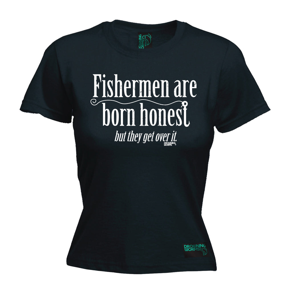 Drowning Worms Women's Fishermen Are Born Honest But They Get Over It - FITTED T-SHIRT