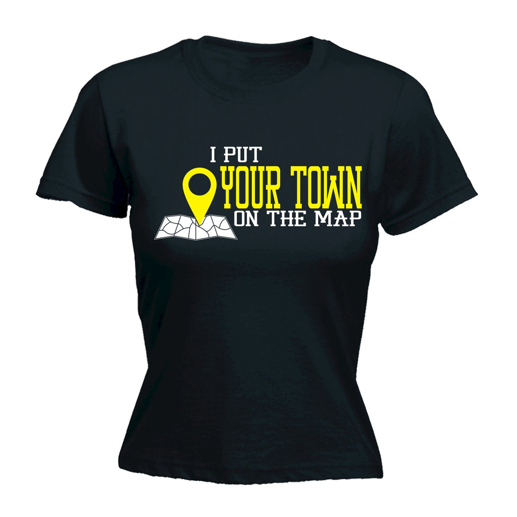 I PUT YOUR TOWN ON THE MAP ... PERSONALISED DESIGN Fitted T-Shirt