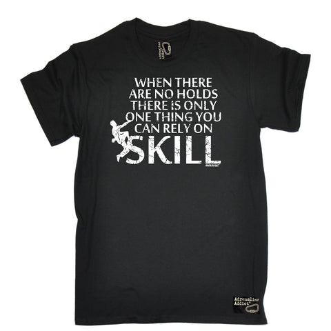 Adrenaline Addict Premium Men's When There Are No Holds ... Rely On Skill T-SHIRT - funny slogan tee