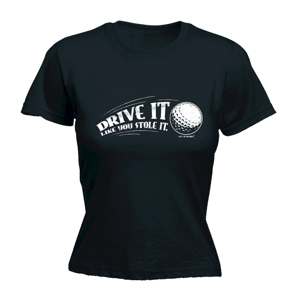 Out Of Bounds Women's Drive It Like You Stole It ... Golf - FITTED T-SHIRT
