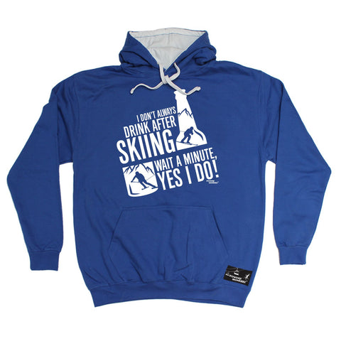Powder Monkeez - I Don't Always Drink After Skiing Yes I Do - HOODIE Funny Birthday Casual Christmas Hoody