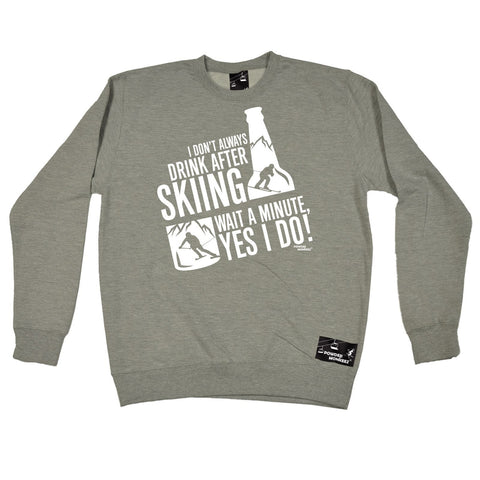 Powder Monkeez - I Don't Always Drink After Skiing Yes I Do - SWEATSHIRT Funny Birthday Casual Christmas Top