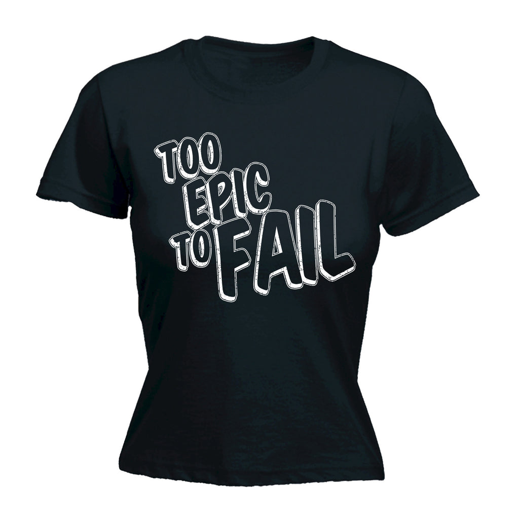 Women's TOO EPIC TO FAIL - FITTED T-SHIRT
