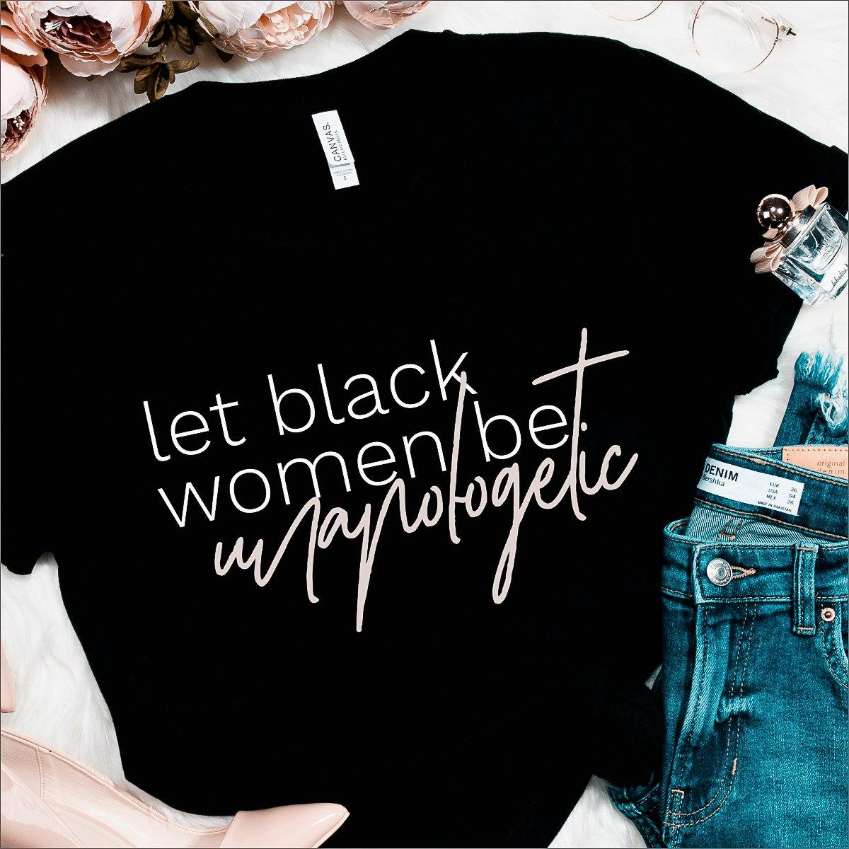 Let Black Women Be Unapologetic | Tee