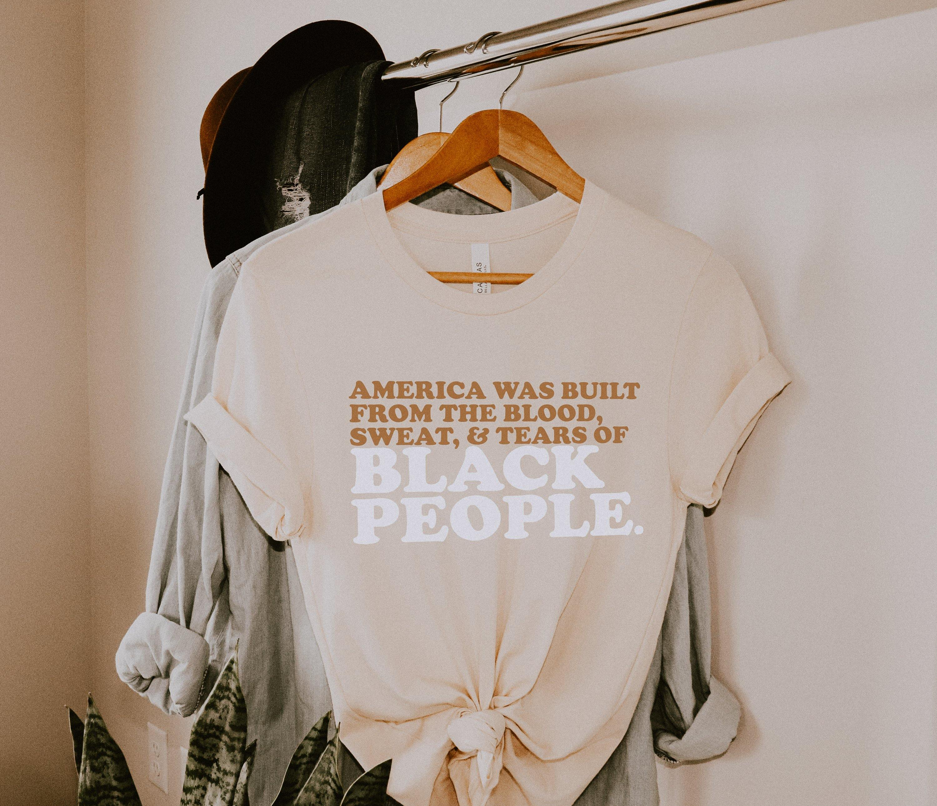 America Was Built From The Blood, Sweat & Tears of Black People | Tee