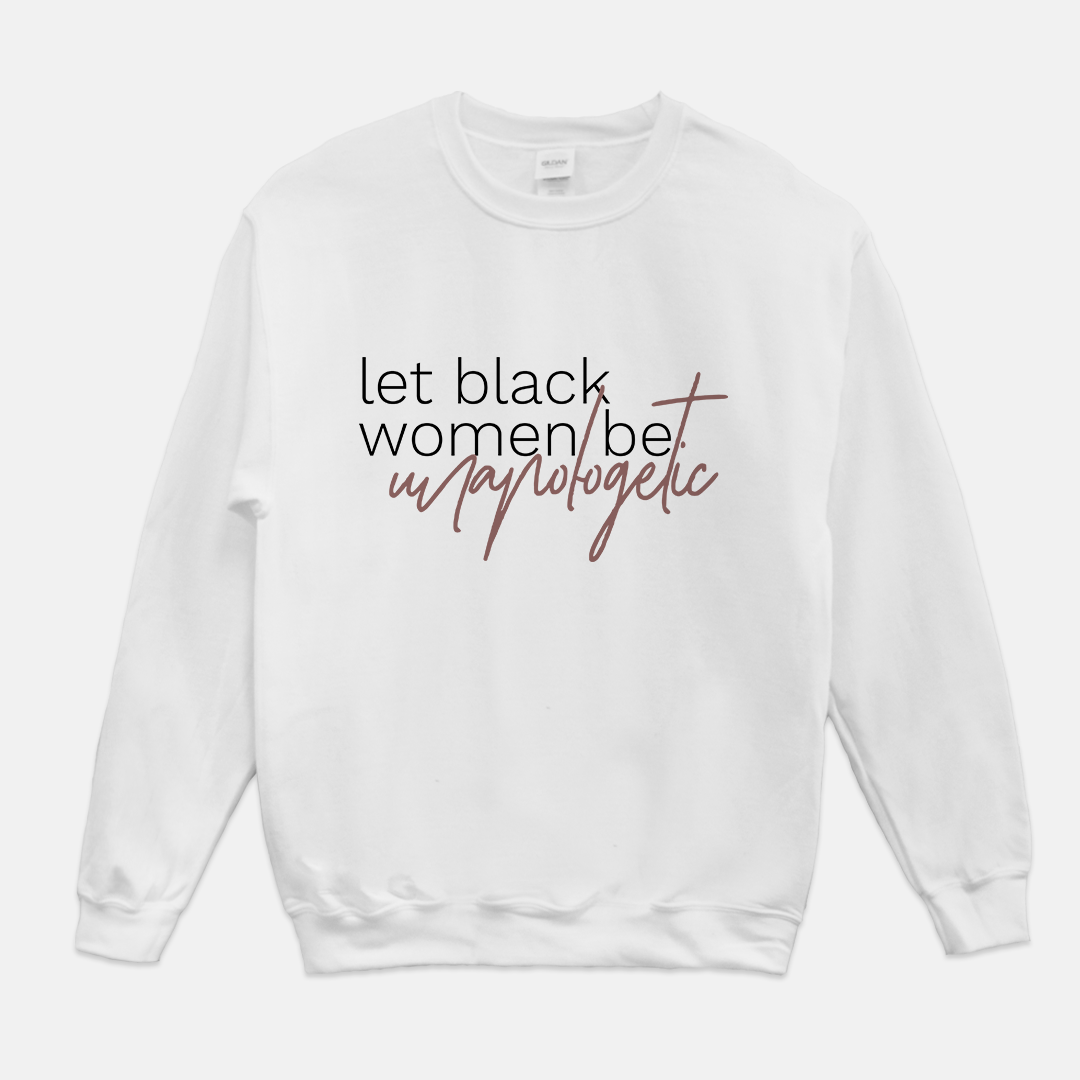 Let Black Women be Unapologetic | Crewneck