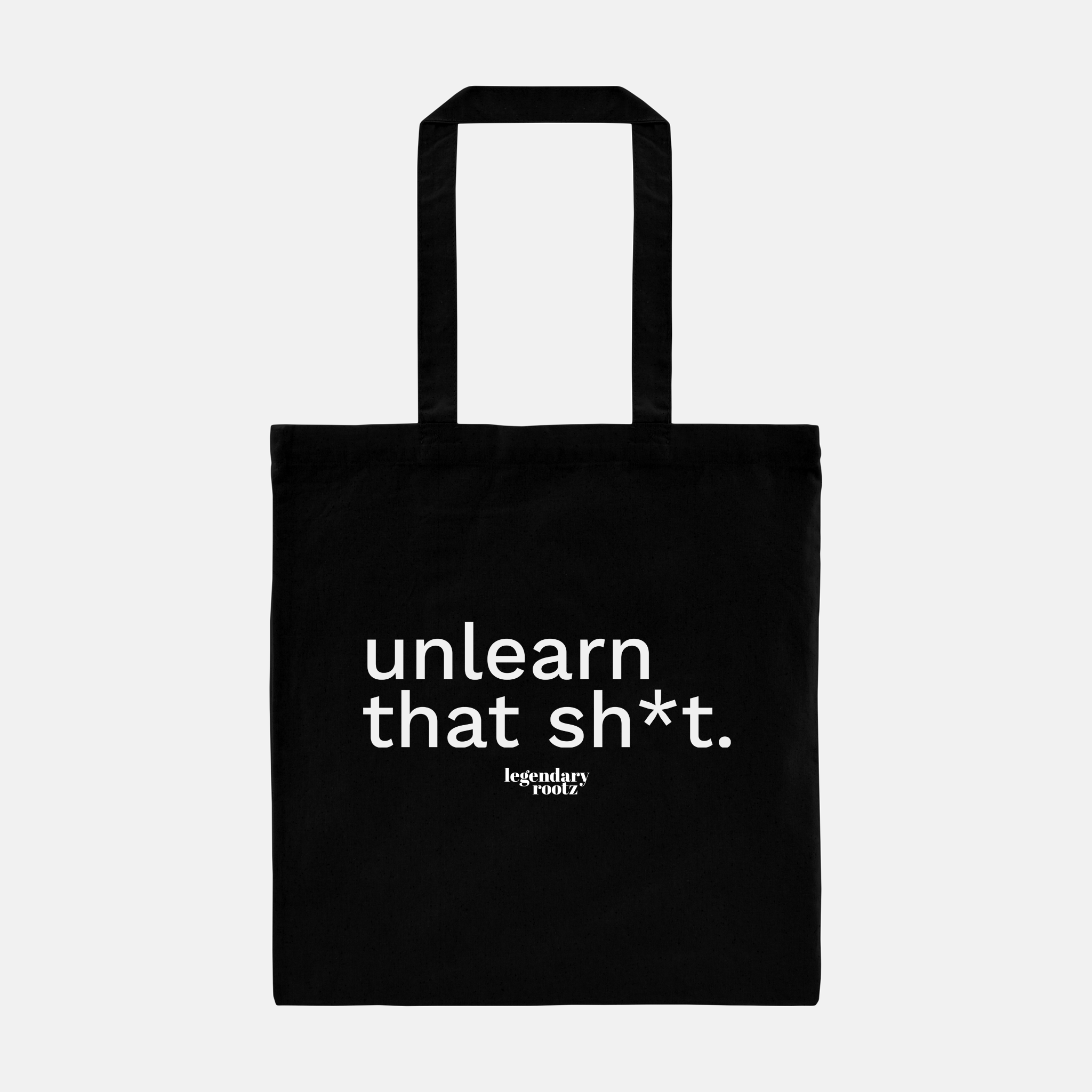 Unlearn That Sh*t | Tote - Legendary Rootz