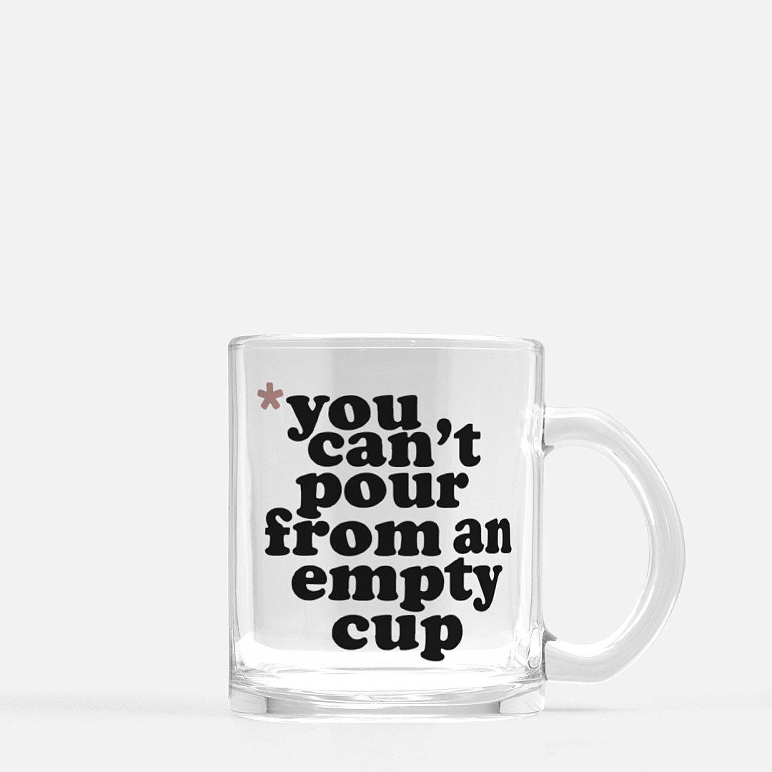 You Cannot Pour From An Empty Cup | Clear Glass Mug - Legendary Rootz