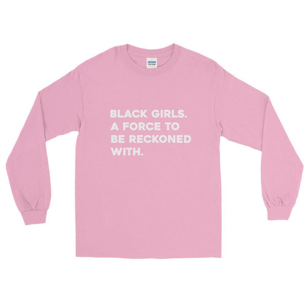 Black Girls Are A Force To Be Reckoned With | Long Sleeve